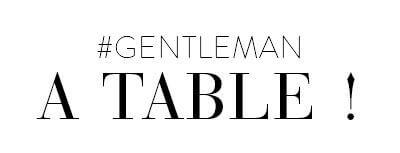 Gentleman à table !