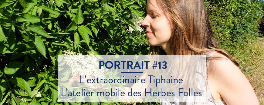 Portrait #13 – L'extraordinaire Tiphaine – L'atelier mobile Les Herbes Folles