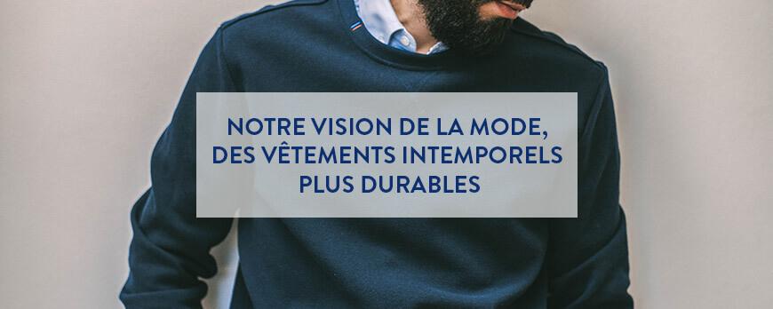 Notre vision de la mode, des vêtements intemporels plus durables